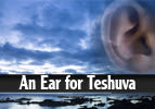 An Ear for Teshuva
