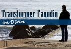 Transformer l'anodin en Divin