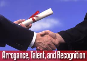 Arrogance, Talent, and Recognition