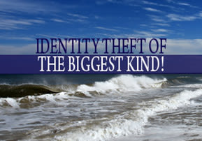 Identity Theft of the Biggest Kind!