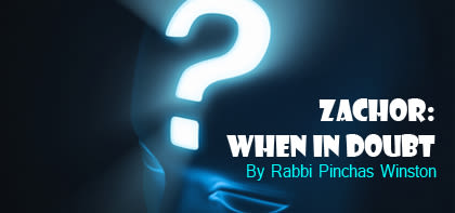 Zachor: When in Doubt