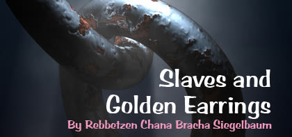 Ki Tisa: Slaves and Golden Earrings