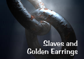 Ki Tisa: Slaves and Golden Earrings