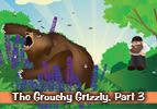 The Grouchy Grizzly, Part 3
