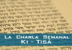 La  Charla  Semanal – Ki Tisa