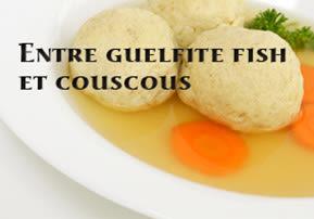 Entre guelfite fish et couscous