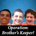 Operation: Brother's Keeper!