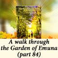 A walk through the Garden of Emuna (part 84)