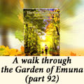A walk through the Garden of Emuna (part 92)