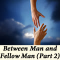 Between Man and Fellow Man (Part 2)