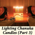 Lighting Chanuka Candles (Part 3)