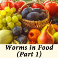 Worms in Food (Part 1)