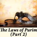 The Laws of Purim, Part 2