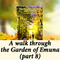 A walk through the Garden of Emuna (part 8)
