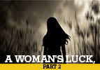 A Woman's Luck - Part 2