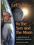 Let's Go...to the Sun and the Moon