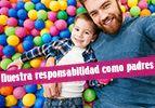 Nuestra responsabilidad como padres