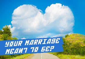 Your Marriage – Meant to Be?