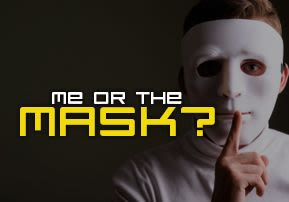 Me or the Mask?