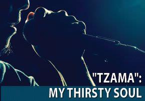 """Tzama"": My Soul Thirsts"