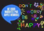 Ne vous inquiétez pas soyez heureux