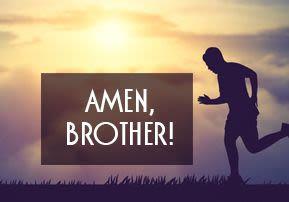 Amen, Brother!
