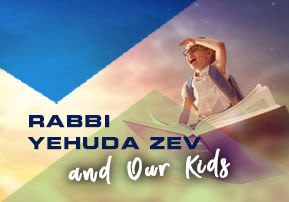 Rabbi Yehuda Zev and Our Kids