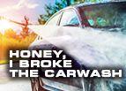 Honey, I Broke the Carwash
