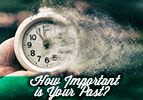 How Important is Your Past?