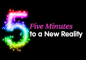Five Minutes to a New Reality
