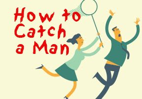 How to Catch a Man