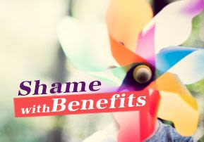 Shame with Benefits