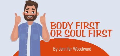 Body First or Soul First