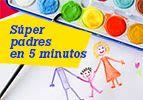 Súper padres en 5 minutos