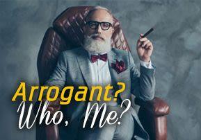 Arrogant? Who, Me?