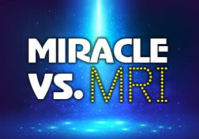 Medical Miracle vs. MRI