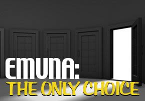 Emuna: The Only Choice