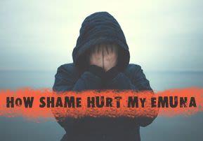 How Shame Hurt My Emuna