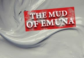 The Mud of Emuna