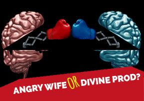Angry Wife or Divine Prod?