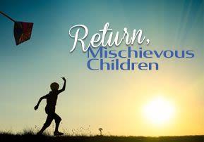 Return, Mischievous Children