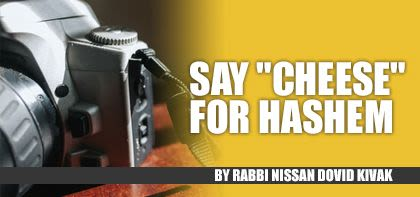 """Say """"Cheese"""" for Hashem"""