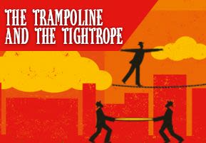 The Trampoline and the Tightrope