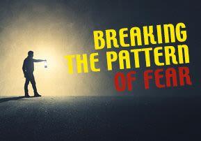 Breaking the Pattern of Fear