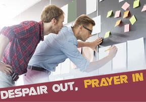 Despair Out, Prayer In