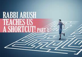 Rabbi Arush Teaches Us a Shortcut!