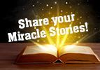 Share your Miracle Stories!