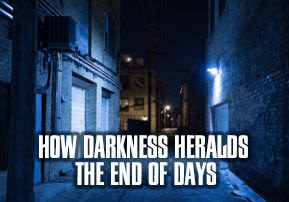 How Darkness Heralds the End of Days