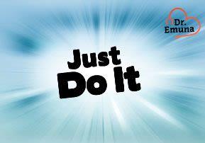 Dr. Emuna: Just DO IT