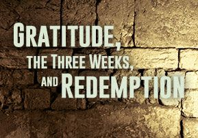 Gratitude, the Three Weeks, and Redemption